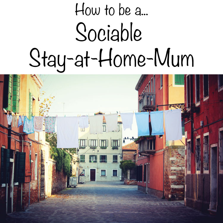 How-to-be-a-Sociable-Stay-at-Home-Mum