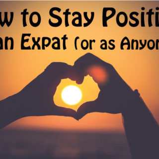 How to Stay Positive as an Expat (or as Anyone!)