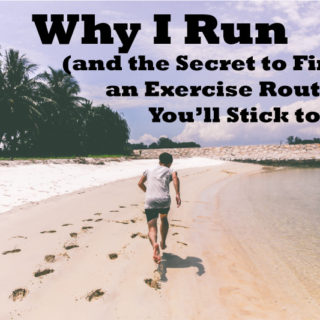 On Why I Run (and the Secret to Finding an Exercise Routine You'll Stick to)